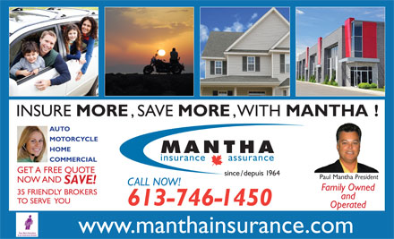 Mantha Insurance Brokers Ltd (613-746-1450) - Annonce illustrée - INSURE MORE , SAVE MORE , WITH MANTHA! AUTO MOTORCYCLE HOME COMMERCIAL GET A FREE QUOTE Paul Mantha President NOW AND SAVE! CALL NOW! Family Owned 35 FRIENDLY BROKERS and TO SERVE  YOU 613-746-1450 Operated www.manthainsurance.com