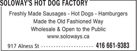 Soloway's Hot Dog Factory (416-661-9383) - Display Ad - Freshly Made Sausages - Hot Dogs - Hamburgers Made the Old Fashioned Way Wholesale & Open to the Public www.soloways.ca