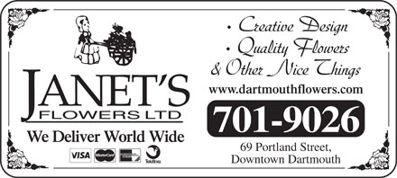 Janet's Flowers Ltd (902-463-9484) - Display Ad - Creative Design Quality Flowers & Other Nice Things www.dartmouthflowers.com 701-9026 We Deliver World Wide 69 Portland Street, Downtown Dartmouth