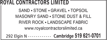 Royal Contractors Limited (519-621-0701) - Annonce illustrée - SAND ¿ STONE ¿ GRAVEL ¿ TOPSOIL MASONRY SAND ¿ STONE DUST & FILL RIVER ROCK ¿ LANDSCAPE FABRIC www.royalcontractorslimited.ca