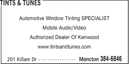 Tints & Tunes (506-384-6846) - Display Ad - Automotive Window Tinting SPECIALIST Mobile Audio/Video Authorized Dealer Of Kenwood www.tintsandtunes.com Automotive Window Tinting SPECIALIST Mobile Audio/Video Authorized Dealer Of Kenwood www.tintsandtunes.com