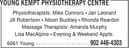 Young Kempt Physiotherapy Centre (902-446-4303) - Display Ad - Physiotherapists: Mike Connors • Jan Leonard Jill Robertson • Alison Buckley • Rhonda Reardon Massage Therapists: Amanda Murphy Lisa MacAlpine • Evening & Weekend Appts.
