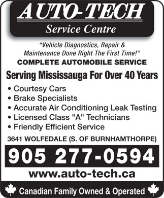 "A Auto-Tech Service Centre (289-814-0219) - Display Ad - Service Centre Vehicle Diagnostics, Repair & Vehicle Diagnostics, Repair & Maintenance Done Right The First Time! COMPLETE AUTOMOBILE SERVICE Serving Mississauga For Over 40 Years Courtesy Cars Brake Specialists Accurate Air Conditioning Leak Testing Licensed Class ""A"" Technicians Friendly Efficient Service 3641 WOLFEDALE (S. OF BURNHAMTHORPE) 905 277-0594 www.auto-tech.ca Canadian Family Owned & Operated"