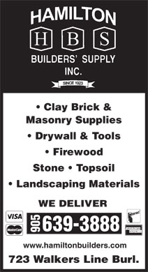 Hamilton Builder's Supply (289-348-0976) - Display Ad - 9056 www.hamiltonbuilders.com 723 Walkers Line Burl. Clay Brick & Masonry Supplies Drywall & Tools Firewood Stone   Topsoil Landscaping Materials WE DELIVER 39-3888