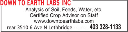 Down To Earth Labs Inc (403-328-1133) - Annonce illustrée - Analysis of Soil, Feeds, Water, etc. Certified Crop Advisor on Staff www.downtoearthlabs.com