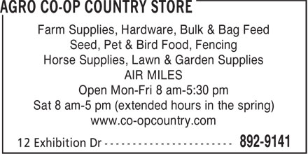 Agro Co-Op Country Store (902-892-9141) - Display Ad - Farm Supplies, Hardware, Bulk & Bag Feed Seed, Pet & Bird Food, Fencing Horse Supplies, Lawn & Garden Supplies AIR MILES Open Mon-Fri 8 am-5:30 pm Sat 8 am-5 pm (extended hours in the spring) www.co-opcountry.com