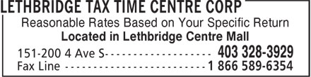 Lethbridge Tax Time Centre Corp (403-328-3929) - Annonce illustrée - Reasonable Rates Based on Your Specific Return Located in Lethbridge Centre Mall