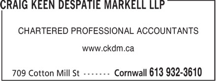 Craig Keen Despatie Markell LLP (613-703-3159) - Annonce illustrée - CHARTERED PROFESSIONAL ACCOUNTANTS CHARTERED PROFESSIONAL ACCOUNTANTS www.ckdm.ca www.ckdm.ca