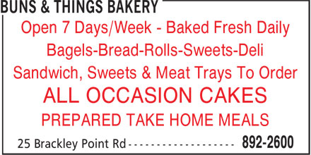 Buns & Things Bakery (902-892-2600) - Annonce illustrée - Bagels-Bread-Rolls-Sweets-Deli Sandwich, Sweets & Meat Trays To Order ALL OCCASION CAKES PREPARED TAKE HOME MEALS Open 7 Days/Week - Baked Fresh Daily