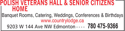 Polish Veterans Hall & Senior Citizens Home (780-475-9366) - Annonce illustrée - Banquet Rooms, Catering, Weddings, Conferences & Birthdays www.countrylodge.ca