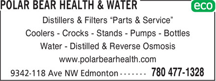 "Polar Bear Health & Water (780-477-1328) - Annonce illustrée - Distillers & Filters ""Parts & Service"" Coolers - Crocks - Stands - Pumps - Bottles Water - Distilled & Reverse Osmosis www.polarbearhealth.com"