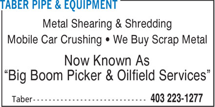 "Taber Pipe & Equipment (403-223-1277) - Annonce illustrée - Metal Shearing & Shredding Mobile Car Crushing • We Buy Scrap Metal Now Known As ""Big Boom Picker & Oilfield Services"""