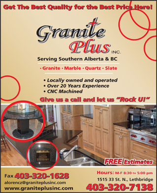 Granite Plus Inc (403-320-7138) - Annonce illustrée - Get The Best Quality for the Best Price Here! Serving Southern Alberta & BC Granite Marble Quartz  Slate Locally owned and operated Over 20 Years Experience CNC Machined Give us a call and let us Rock U! Give us a call and let us Rock U! FREE Estimates to Hours: M-F 8:30  5:00 pm Fax 403-320-1628 1515 33 St. N., Lethbridge alorencz@graniteplusinc.com www.graniteplusinc.com 403-320-7138