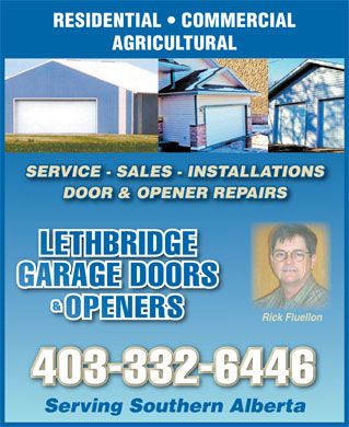 Lethbridge Garage Doors &amp; Openers (403-330-6868) - Display Ad - RESIDENTIAL   COMMERCIAL AGRICULTURAL SERVICE - SALES - INSTALLATIONS DOOR &amp; OPENER REPAIRS Rick Fluellon 403-332-6446 Serving Southern Alberta