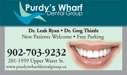 Purdy's Wharf Dental Group (902-703-3751) - Display Ad - Dr. Leah Ryan   Dr. Greg Thistle New Patients Welcome   Free Parking 902-703-9232 201-1959 Upper Water St. www.purdyswharfdentalgroup.ca