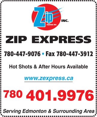 Zip Express Inc (780-401-1989) - Annonce illustr&eacute;e - ip express inc. 780-447-9076   Fax 780-447-3912 Hot Shots &amp; After Hours Available www.zexpress.ca 780 401.9976 Serving Edmonton &amp; Surrounding Area