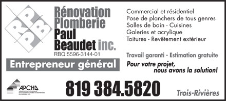 R&eacute;novation Plomberie Paul Beaudet inc. (819-384-5820) - Annonce illustr&eacute;e - Commercial et r&eacute;sidentiel Pose de planchers de tous genres Salles de bain - Cuisines Galeries et acrylique Toitures - Rev&ecirc;tement ext&eacute;rieur RBQ:5596-3144-01 Travail garanti - Estimation gratuite Pour votre projet, Entrepreneur g&eacute;n&eacute;ral nous avons la solution! Trois-Rivi&egrave;res