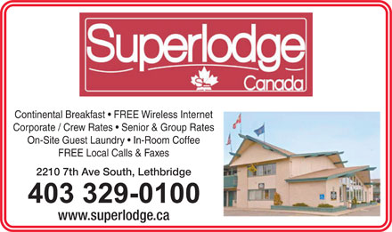 Superlodge Lethbridge (403-359-9078) - Annonce illustrée - Continental Breakfast   FREE Wireless Internet Corporate / Crew Rates   Senior & Group Rates On-Site Guest Laundry   In-Room Coffee FREE Local Calls & Faxes 2210 7th Ave South, Lethbridge www.superlodge.ca