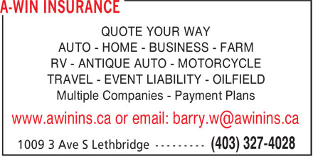 A-WIN Insurance (403-327-4028) - Annonce illustrée - QUOTE YOUR WAY AUTO - HOME - BUSINESS - FARM RV - ANTIQUE AUTO - MOTORCYCLE TRAVEL - EVENT LIABILITY - OILFIELD Multiple Companies - Payment Plans