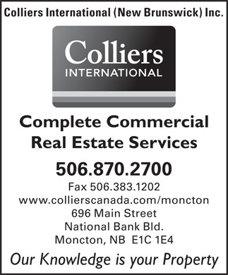 Colliers International (Atlantic) Inc (506-870-2700) - Annonce illustrée - Colliers International (New Brunswick) Inc. 506.870.2700 Fax 506.383.1202 www.collierscanada.com/moncton 696 Main Street National Bank Bld. Moncton, NB  E1C 1E4 Our Knowledge is your Property