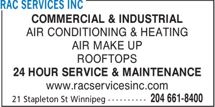 RAC Services Inc (204-661-8400) - Annonce illustrée - COMMERCIAL & INDUSTRIAL AIR CONDITIONING & HEATING AIR MAKE UP ROOFTOPS 24 HOUR SERVICE & MAINTENANCE www.racservicesinc.com COMMERCIAL & INDUSTRIAL AIR CONDITIONING & HEATING AIR MAKE UP ROOFTOPS 24 HOUR SERVICE & MAINTENANCE www.racservicesinc.com