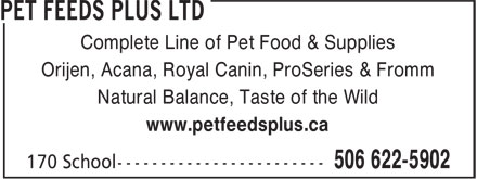 Pet Feeds Plus Ltd (506-622-5902) - Annonce illustrée - Complete Line of Pet Food & Supplies Orijen, Acana, Royal Canin, ProSeries & Fromm Natural Balance, Taste of the Wild www.petfeedsplus.ca