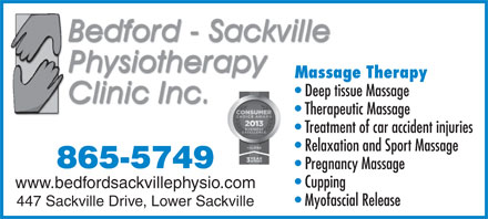 Bedford-Sackville Physiotherapy Clinic Inc (1-877-236-3820) - Display Ad - Massage Therapy Deep tissue Massage Therapeutic Massage Treatment of car accident injuries Relaxation and Sport Massage 865-5749 Pregnancy Massage Cupping www.bedfordsackvillephysio.com Myofascial Release 447 Sackville Drive, Lower Sackville