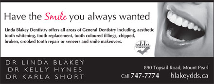 Blakey Linda Dr (709-700-1012) - Display Ad - Linda Blakey Dentistry offers all areas of General Dentistry including, aesthetic tooth whitening, tooth replacement, tooth coloured fillings, chipped, broken, crooked tooth repair or veneers and smile makeovers.