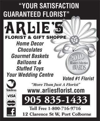 Arlie's Florist & Gift Shoppe (905-835-1433) - Annonce illustrée - Toll Free 1-800-716-9716 12 Clarence St W, Port Colborne YOUR SATISFACTION GUARANTEED FLORIST FLORIST & GIFT SHOPPE Home Decor Chocolates Gourmet Baskets Balloons & Stuffed Toys Your Wedding Centre Voted #1 Florist More Than Just A Florist www.arliesflorist.com 905 835-1433 Balloons & Stuffed Toys Your Wedding Centre Voted #1 Florist More Than Just A Florist www.arliesflorist.com 905 835-1433 YOUR SATISFACTION GUARANTEED FLORIST FLORIST & GIFT SHOPPE Home Decor Chocolates Gourmet Baskets Toll Free 1-800-716-9716 12 Clarence St W, Port Colborne