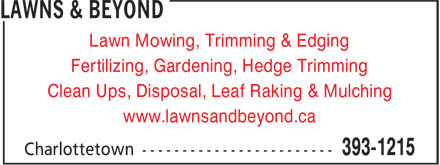 Lawns & Beyond (902-393-1215) - Annonce illustrée - Lawn Mowing, Trimming & Edging Clean Ups, Disposal, Leaf Raking & Mulching www.lawnsandbeyond.ca Fertilizing, Gardening, Hedge Trimming