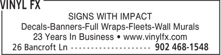 Vinyl FX (902-468-1548) - Annonce illustrée - SIGNS WITH IMPACT Decals-Banners-Full Wraps-Fleets-Wall Murals 23 Years In Business • www.vinylfx.com