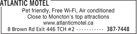 Atlantic Motel (506-387-7448) - Annonce illustrée - Pet friendly, Free Wi-Fi, Air conditioned Close to Moncton's top attractions www.atlanticmotel.ca Pet friendly, Free Wi-Fi, Air conditioned Close to Moncton's top attractions www.atlanticmotel.ca