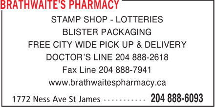 Brathwaite's Pharmacy (204-888-6093) - Annonce illustrée - STAMP SHOP - LOTTERIES BLISTER PACKAGING FREE CITY WIDE PICK UP & DELIVERY DOCTOR'S LINE 204 888-2618 Fax Line 204 888-7941 www.brathwaitespharmacy.ca STAMP SHOP - LOTTERIES BLISTER PACKAGING FREE CITY WIDE PICK UP & DELIVERY DOCTOR'S LINE 204 888-2618 Fax Line 204 888-7941 www.brathwaitespharmacy.ca