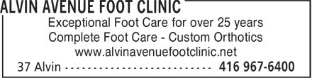 Alvin Avenue Foot Clinic (416-967-6400) - Display Ad - Exceptional Foot Care for over 25 years Complete Foot Care - Custom Orthotics www.alvinavenuefootclinic.net Exceptional Foot Care for over 25 years Complete Foot Care - Custom Orthotics www.alvinavenuefootclinic.net