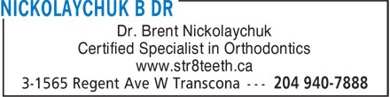 Kildonan & Selkirk Orthodontics (204-515-1546) - Annonce illustrée - Dr. Brent Nickolaychuk Certified Specialist in Orthodontics www.str8teeth.ca