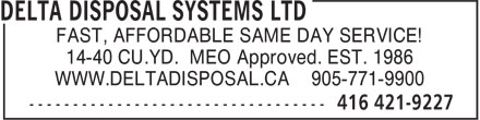 Delta Disposal Systems Ltd (416-421-9227) - Annonce illustrée - FAST, AFFORDABLE SAME DAY SERVICE! 14-40 CU.YD. MEO Approved. EST. 1986 WWW.DELTADISPOSAL.CA 905-771-9900