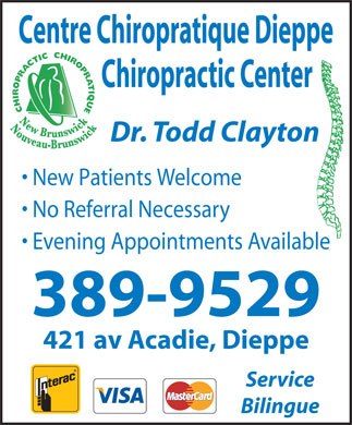 Centre Chiropratique Dieppe Chiropractic Center (506-389-9529) - Annonce illustrée - Centre Chiropratique Dieppe Chiropractic Center Dr. Todd Clayton New Patients Welcome No Referral Necessary Evening Appointments Available 389-9529 421 av Acadie, Dieppe Service Bilingue
