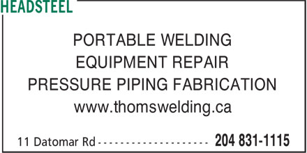 Headsteel (204-831-1115) - Annonce illustrée - PORTABLE WELDING EQUIPMENT REPAIR PRESSURE PIPING FABRICATION www.thomswelding.ca PORTABLE WELDING EQUIPMENT REPAIR PRESSURE PIPING FABRICATION www.thomswelding.ca