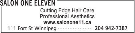 Salon One Eleven (204-942-7387) - Display Ad - Professional Aesthetics www.salonone11.ca Cutting Edge Hair Care Professional Aesthetics www.salonone11.ca Cutting Edge Hair Care