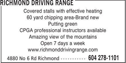 Richmond Driving Range (604-278-1101) - Annonce illustrée - Covered stalls with effective heating Putting green CPGA professional instructors available Amazing view of the mountains Open 7 days a week www.richmonddrivingrange.com 60 yard chipping area-Brand new