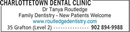 Charlottetown Dental Clinic (902-894-9988) - Display Ad - Dr Tanya Routledge Family Dentistry - New Patients Welcome www.routledgedentistry.com Dr Tanya Routledge Family Dentistry - New Patients Welcome www.routledgedentistry.com
