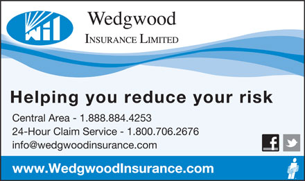 Wedgwood Insurance Limited (1-888-884-4253) - Annonce illustrée - Helping you reduce your risk Central Area - 1.888.884.4253 24-Hour Claim Service - 1.800.706.2676 info@wedgwoodinsurance.com www.WedgwoodInsurance.com