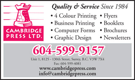 Cambridge Press Ltd (604-599-9157) - Annonce illustrée - Quality & Service Since 1984 4 Colour Printing  Flyers Business Printing  Booklets Computer Forms  Brochures Graphic Design Newsletters Unit 1, 8125 - 130th Street, Surrey, B.C. V3W 7X4 Fax: 604-599-4081 www.cambridgepress.com