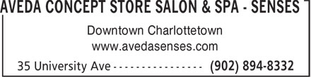 Aveda Concept Store Salon & Spa - SENSES (902-894-8332) - Display Ad - Downtown Charlottetown www.avedasenses.com AVEDA CONCEPT STORE SALON & SPA - SENSES Downtown Charlottetown www.avedasenses.com AVEDA CONCEPT STORE SALON & SPA - SENSES