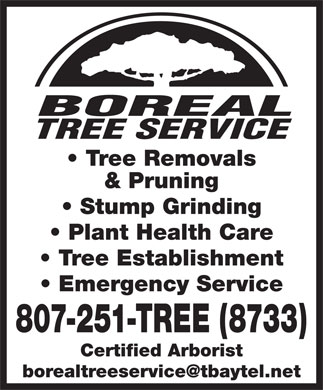 Boreal Tree Service (807-251-8733) - Annonce illustrée - Tree Removals & Pruning Stump Grinding Plant Health Care Tree Establishment Emergency Service 807-251-TREE (8733) Certified Arborist TREE SERVICE BOREAL