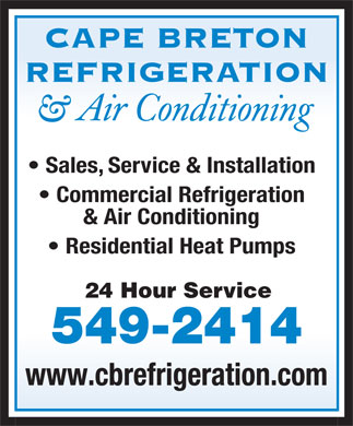 Cape Breton Refrigeration & Air Conditioning (1-855-334-8293) - Display Ad - CAPE BRETON REFRIGERATION Sales, Service & Installation Commercial Refrigeration & Air Conditioning Residential Heat Pumps 24 Hour Service 549-2414 www.cbrefrigeration.com