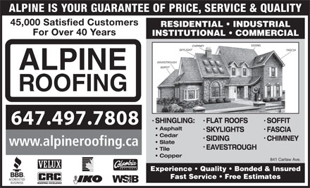 Alpine Roofing (647-495-8538) - Annonce illustr&eacute;e - ALPINE IS YOUR GUARANTEE OF PRICE, SERVICE &amp; QUALITY 45,000 Satisfied Customers RESIDENTIAL   INDUSTRIAL For Over 40 Years INSTITUTIONAL   COMMERCIAL ALPINE ROOFING SHINGLING: FLAT ROOFS SOFFIT 647.497.7808 Asphalt SKYLIGHTS FASCIA Cedar SIDING CHIMNEY Slate www.alpineroofing.ca EAVESTROUGH Tile Copper 841 Carlaw Ave. Experience   Quality   Bonded &amp; Insured Fast Service   Free Estimates ALPINE IS YOUR GUARANTEE OF PRICE, SERVICE &amp; QUALITY 45,000 Satisfied Customers RESIDENTIAL   INDUSTRIAL For Over 40 Years INSTITUTIONAL   COMMERCIAL ALPINE ROOFING SHINGLING: FLAT ROOFS SOFFIT 647.497.7808 Asphalt SKYLIGHTS FASCIA Cedar SIDING CHIMNEY Slate www.alpineroofing.ca EAVESTROUGH Tile Copper 841 Carlaw Ave. Experience   Quality   Bonded &amp; Insured Fast Service   Free Estimates