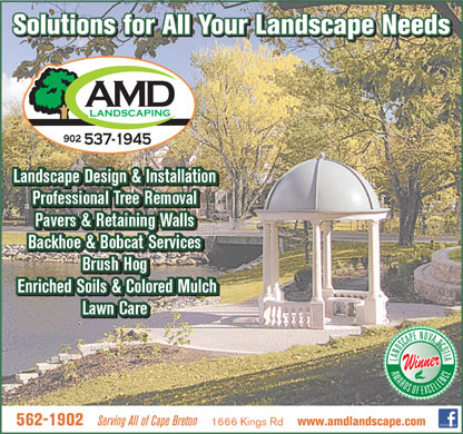 MacDonald Andrew Landscaping & Tree Service Ltd (1-855-334-6076) - Annonce illustrée - Serving All of Cape Breton 1666 Kings Rd www.amdlandscape.com Solutions for All Your Landscape Needs Pavers & Retaining Walls Backhoe & Bobcat Services Brush Hog Enriched Soils & Colored Mulch Lawn Care 562-1902 Landscape Design & Installation Professional Tree Removal