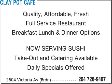 Clay Pot Cafe (204-726-9467) - Annonce illustrée - Quality, Affordable, Fresh Full Service Restaurant Breakfast Lunch & Dinner Options NOW SERVING SUSHI Take-Out and Catering Available Daily Specials Offered Quality, Affordable, Fresh Full Service Restaurant Breakfast Lunch & Dinner Options NOW SERVING SUSHI Take-Out and Catering Available Daily Specials Offered