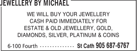 Jewellery By Michael (905-687-6767) - Display Ad - WE WILL BUY YOUR JEWELLERY CASH PAID IMMEDIATELY FOR ESTATE & OLD JEWELLERY, GOLD, DIAMONDS, SILVER, PLATINUM & COINS WE WILL BUY YOUR JEWELLERY CASH PAID IMMEDIATELY FOR ESTATE & OLD JEWELLERY, GOLD, DIAMONDS, SILVER, PLATINUM & COINS